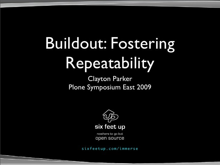 Buildout: Fostering    Repeatability          Clayton Parker    Plone Symposium East 2009                    nowhere to go...