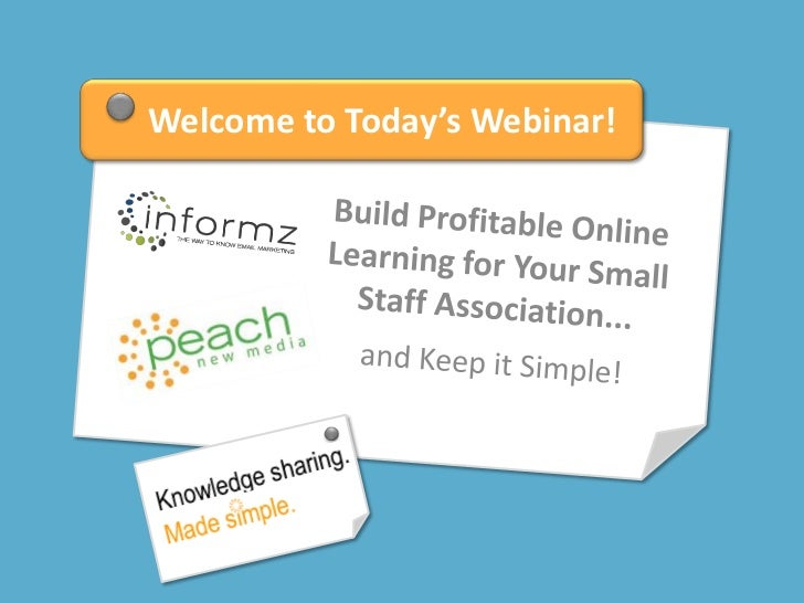Welcome to Today's Webinar!<br />Build Profitable Online Learning for Your Small Staff Association... <br />and Keep it Si...
