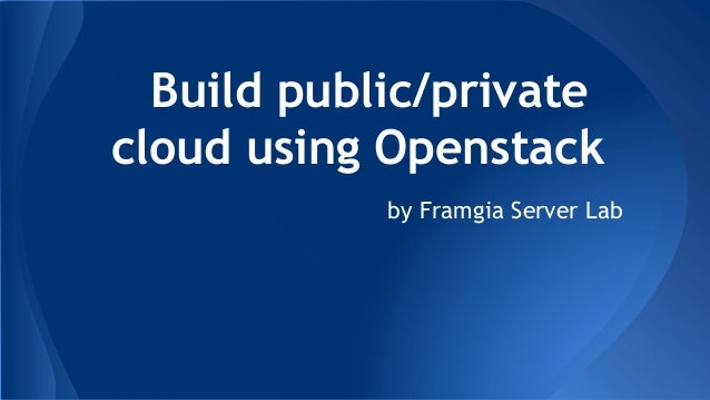 Build public/private cloud using Openstack by Framgia Server Lab