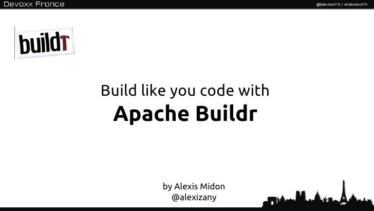 Build like you code with Apache Buildr        by Alexis Midon          @alexizany                           1