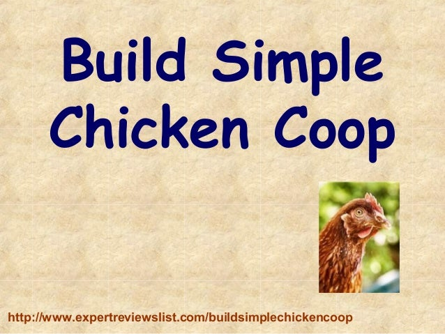 Build Simple Chicken Coop - Visit http://www.expertreviewslist.com/buildsimplechickencoop