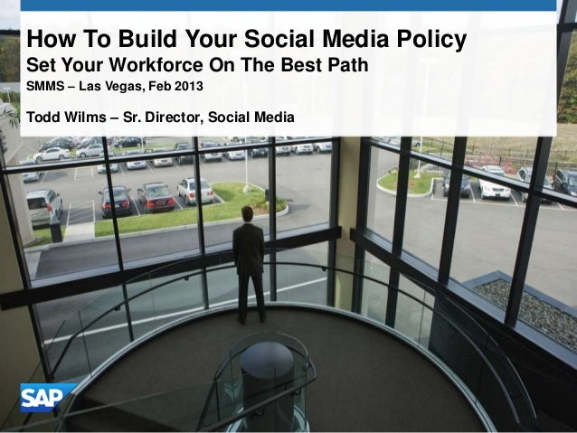 How To Build Your Social Media PolicySet Your Workforce On The Best PathSMMS – Las Vegas, Feb 2013Todd Wilms – Sr. Directo...