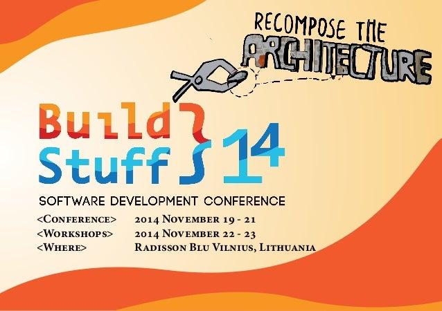 http://buildstuff.lt <Conference> <Workshops> <Where> 2014 November 19 - 21 2014 November 22 - 23 Radisson Blu Vilnius, Li...