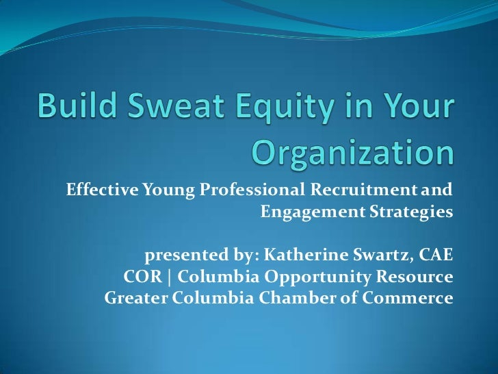 Build Sweat Equity in our organization