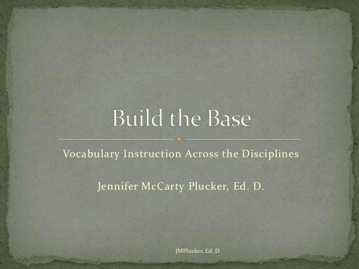 Vocabulary Instruction Across the Disciplines      Jennifer McCarty Plucker, Ed. D.                     JMPlucker, Ed. D.