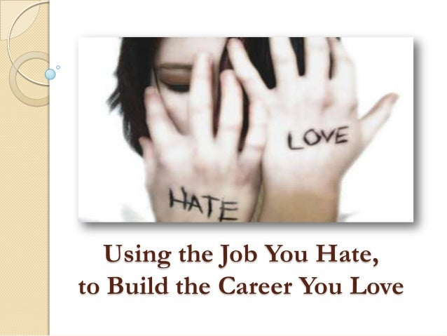 Using the Job You Hate, to Build the Career You Love