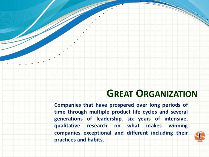 Great Organization<br />Companies that have prospered over long periods of time through multiple product life cycles and s...