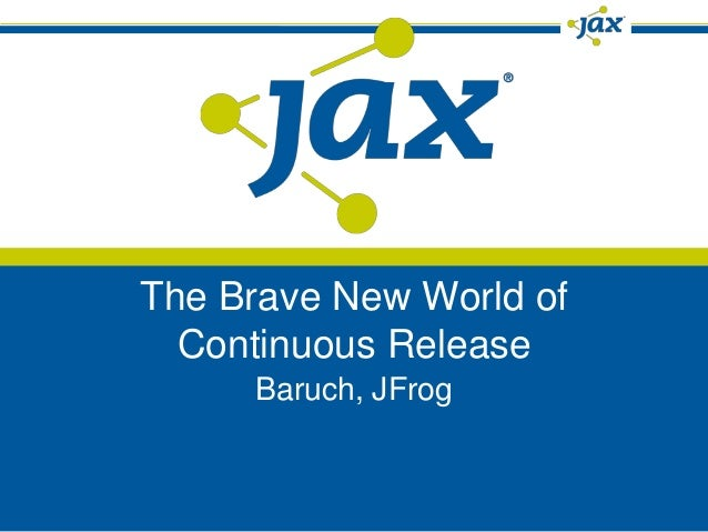 The Brave New World of  Continuous Release     Baruch, JFrog