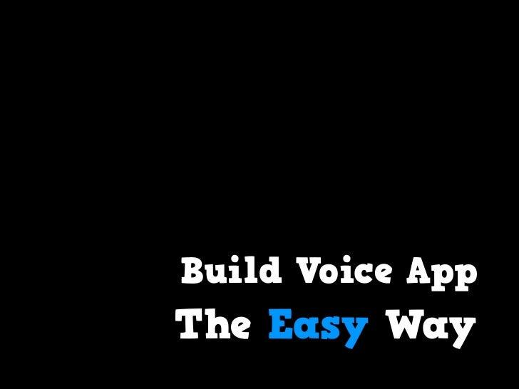 Build Voice AppThe Easy Way