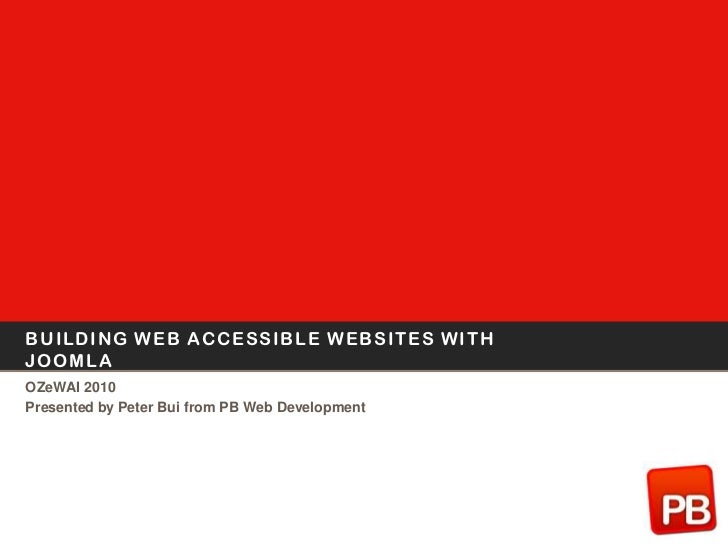Building Web Accessible websites with Joomla<br />OZeWAI 2010<br />Presented by Peter Bui from PB Web Development<br />