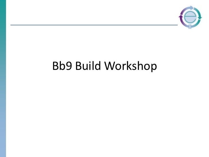 Bb9 Build Workshop<br />