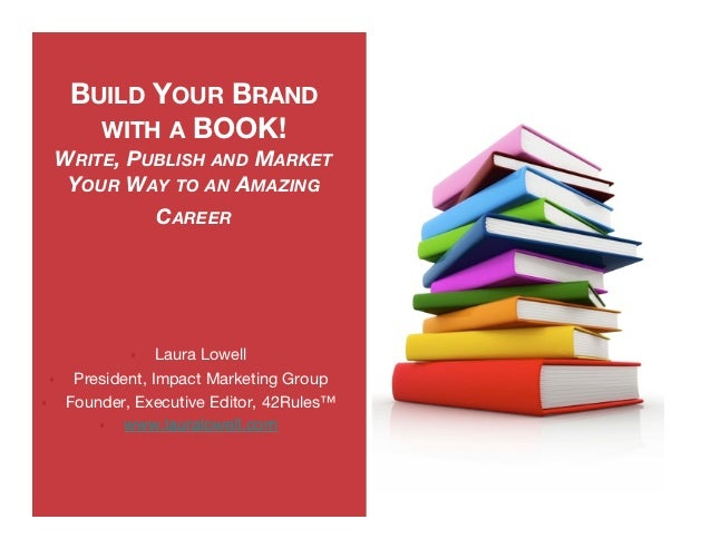 BUILD YOUR BRAND            WITH A BOOK!      WRITE, PUBLISH AND MARKET       YOUR WAY TO AN AMAZING               CAREER ...