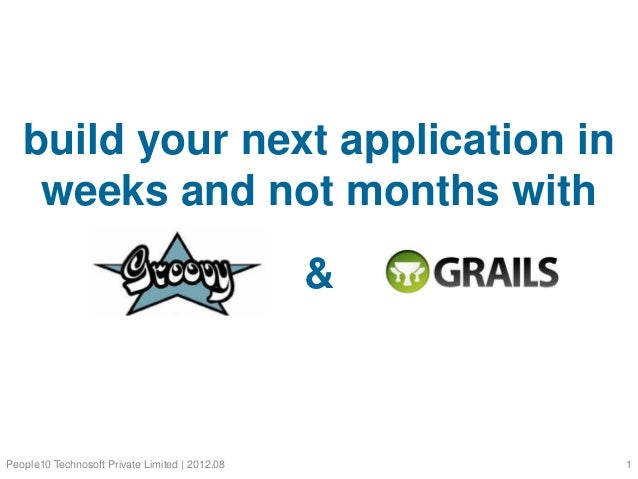 build your next application in weeks and not months with  &  People10 Technosoft Private Limited | 2012.08  1