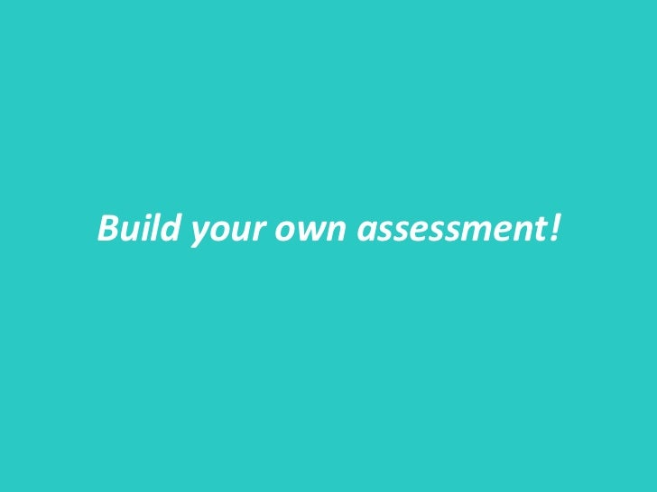 Build your own assessment!