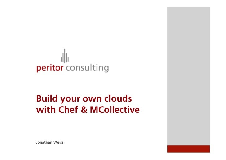 Build your own cloudswith Chef & MCollectiveJonathan Weiss