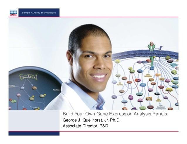 Sample & Assay Technologies  Build Your Own Gene Expression Analysis Panels George J. Quellhorst, Jr. Ph.D. Associate Dire...