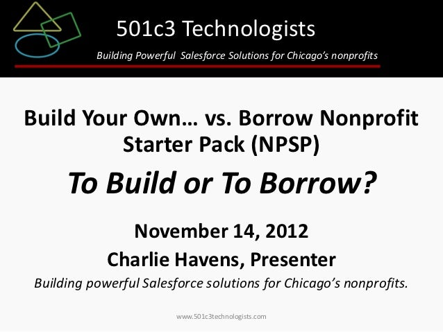 501c3 Technologists          Building Powerful Salesforce Solutions for Chicago's nonprofitsBuild Your Own… vs. Borrow Non...