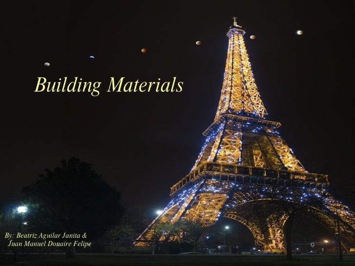 Building Materials By: Beatriz Aguilar Janita & Juan Manuel Donaire Felipe