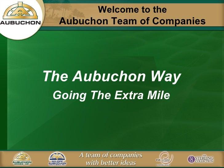 Welcome to the Aubuchon Team of Companies <ul><li>The Aubuchon Way </li></ul><ul><li>Going The Extra Mile </li></ul>