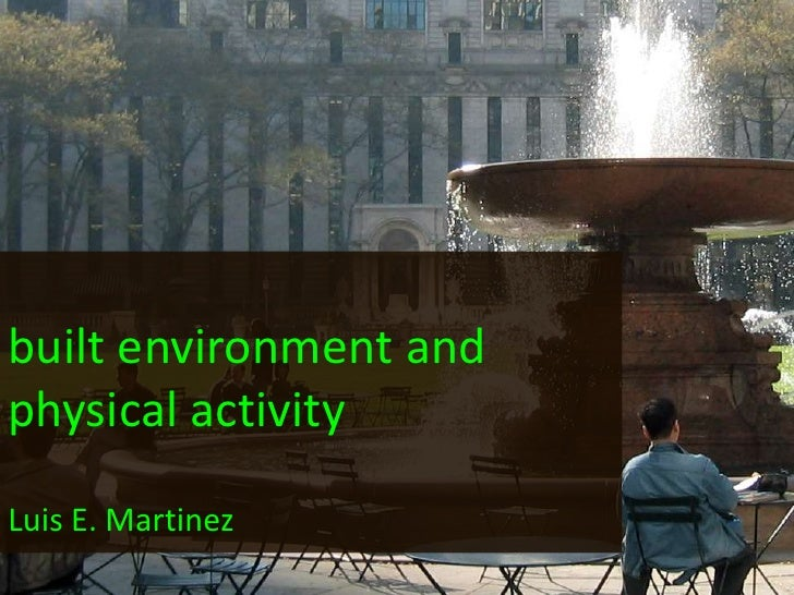 built environment and physical activity<br />Luis E. Martinez<br />