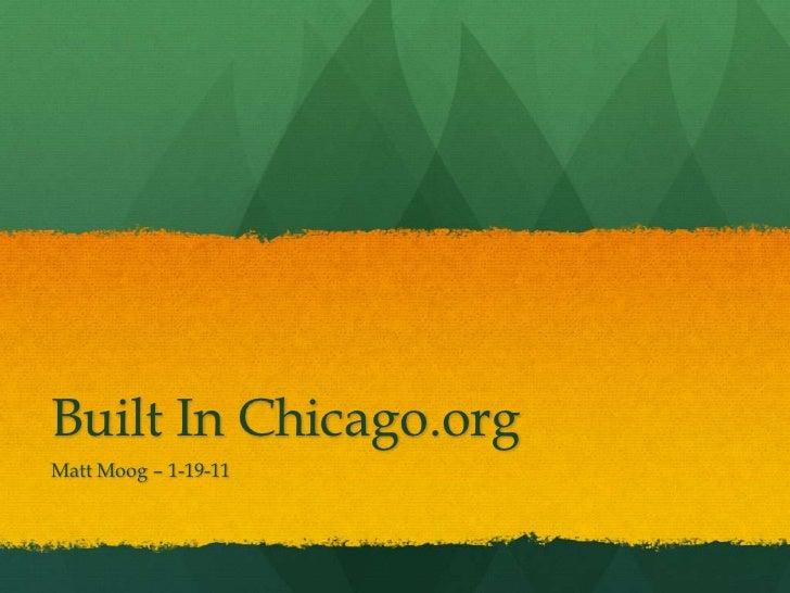 Built In Chicago.org<br />Matt Moog – 1-19-11 <br />