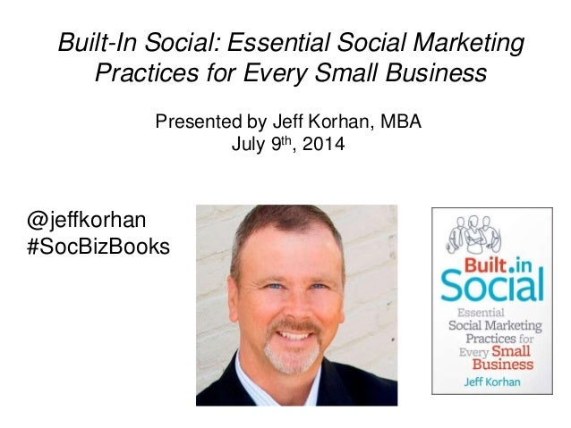 Built-In Social: Essential Social Marketing Practices for Every Small Business @jeffkorhan #SocBizBooks Presented by Jeff ...