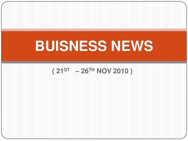 ( 21ST – 26TH NOV 2010 ) BUISNESS NEWS