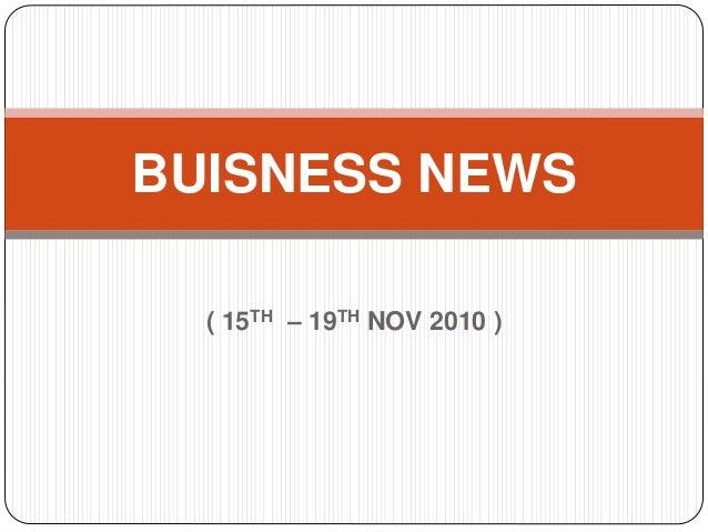 ( 15TH – 19TH NOV 2010 ) BUISNESS NEWS