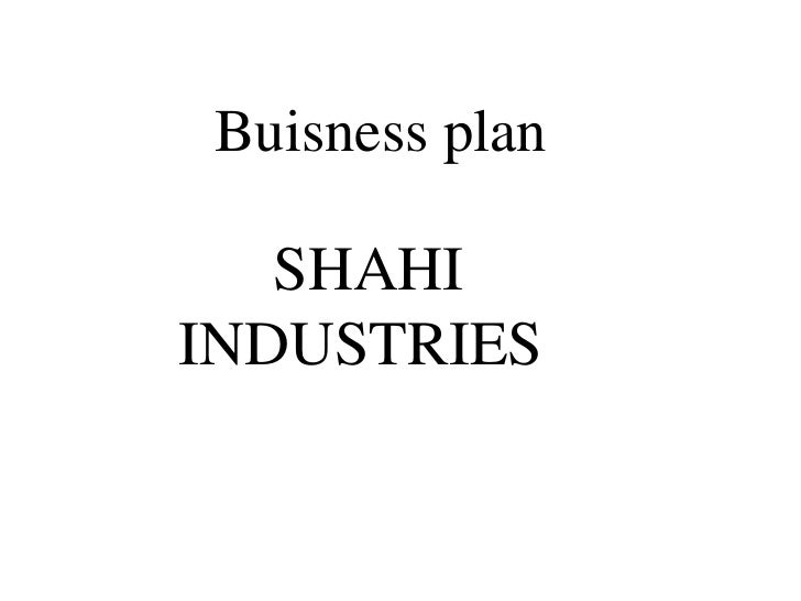 Buisness plan   SHAHIINDUSTRIES