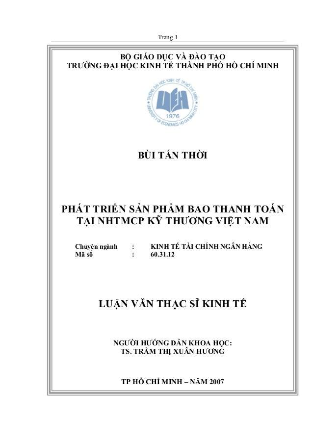 Trang 1 TP HỒ CHÍ MINH – NĂM 2007 NGƯỜI HƯỚNG DẪN KHOA HỌC: TS. TRẦM THỊ XUÂN HƯƠNG PHÁT TRIỂN SẢN PHẨM BAO THANH TOÁN TẠI...