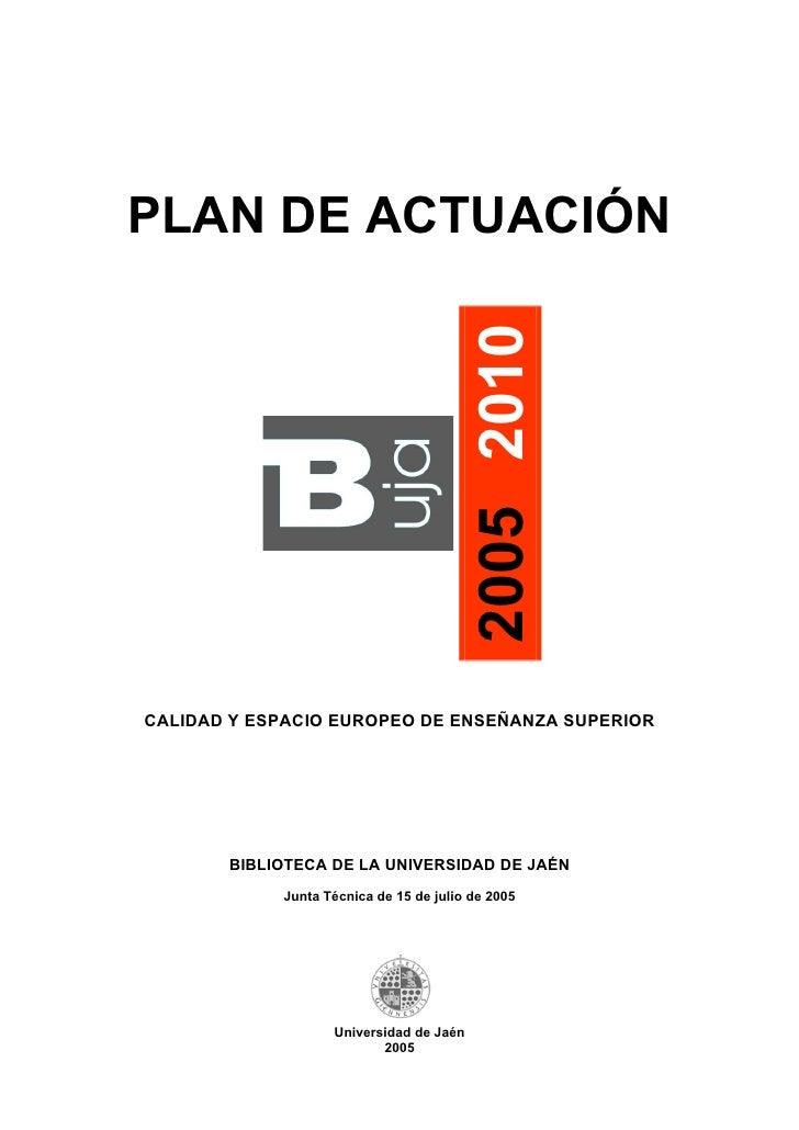 PLAN DE ACTUACIÓN                                              2005 2010   CALIDAD Y ESPACIO EUROPEO DE ENSEÑANZA SUPERIOR...