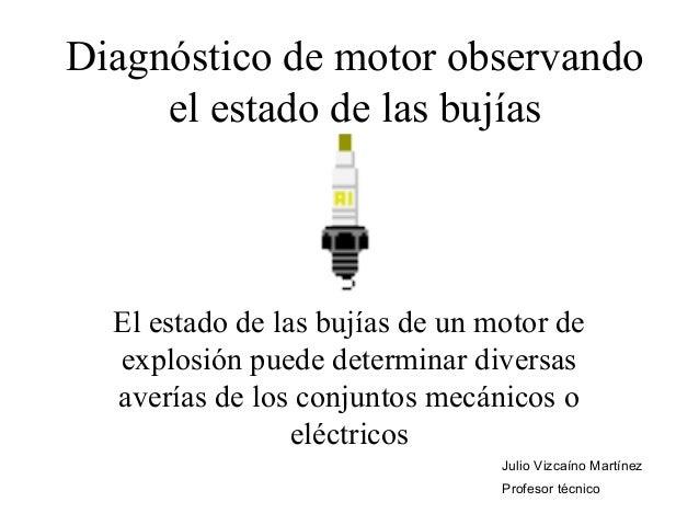 Diagnóstico de motor observando  el estado de las bujías  El estado de las bujías de un motor de  explosión puede determin...