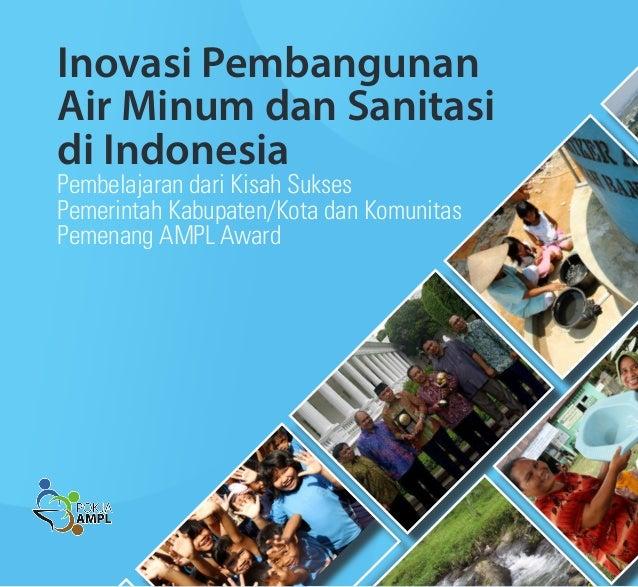 Inovasi Pembangunan Air Minum dan Sanitasi di Indonesia. Pembelajaran dari Kisah Sukses Pemerintah Kabupaten/Kota dan Komunitas Pemenang AMPL Award