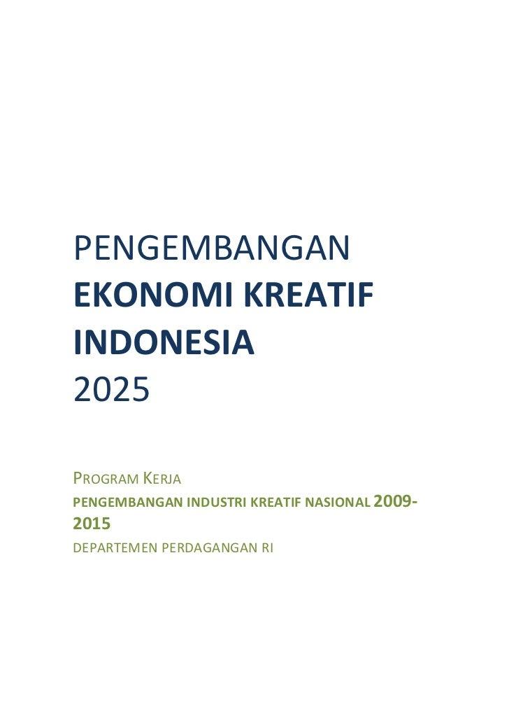 PENGEMBANGANEKONOMI KREATIFINDONESIA2025PROGRAM KERJAPENGEMBANGAN INDUSTRI KREATIF NASIONAL 2009-2015DEPARTEMEN PERDAGANGA...