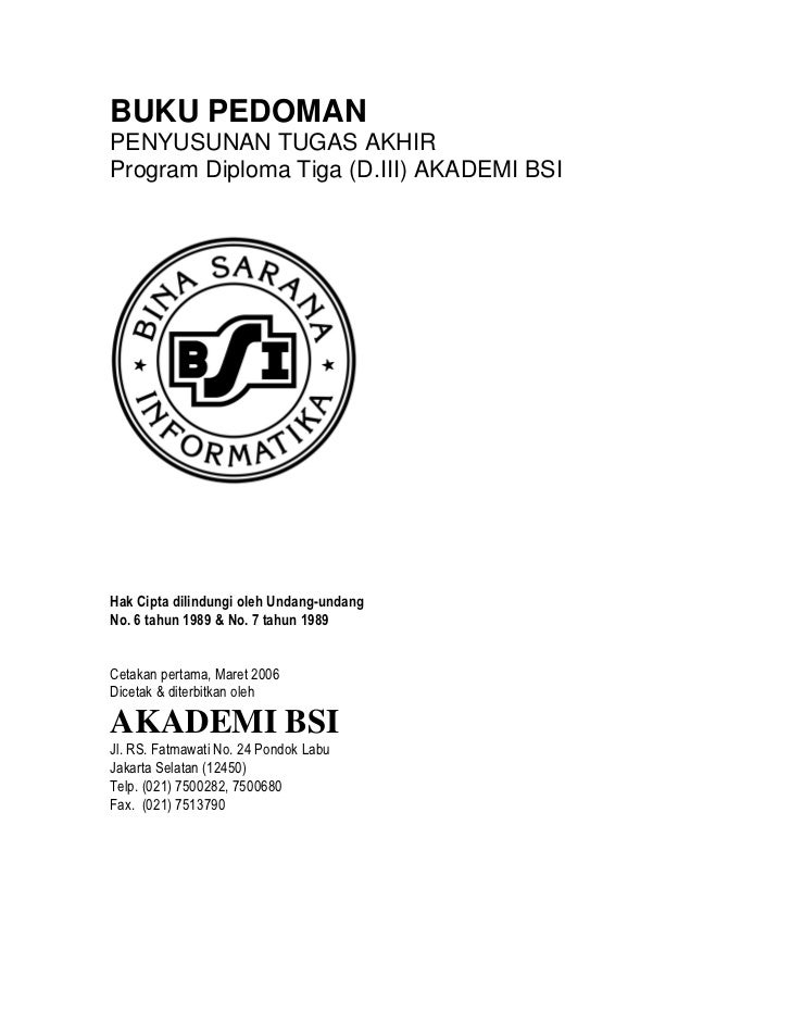 BUKU PEDOMAN PENYUSUNAN TUGAS AKHIR Program Diploma Tiga (D.III) AKADEMI BSI     Hak Cipta dilindungi oleh Undang-undang N...