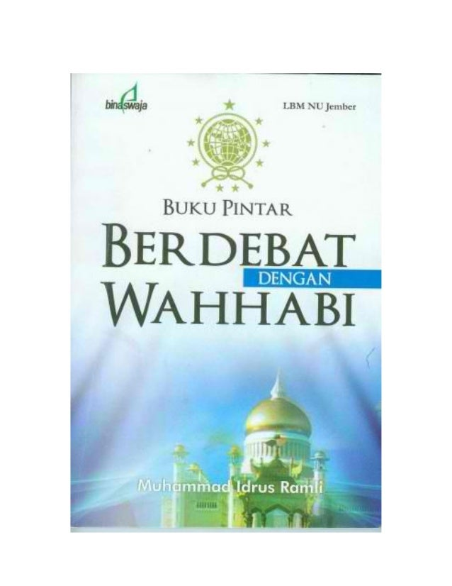 1 Buku Pintar Berdebat Dengan Wahhabi  BUKU PINTAR BERDEBAT DENGAN WAHHABI @ Muhammad Idrus Ramli Penerbit : Bina ASWAJA S...