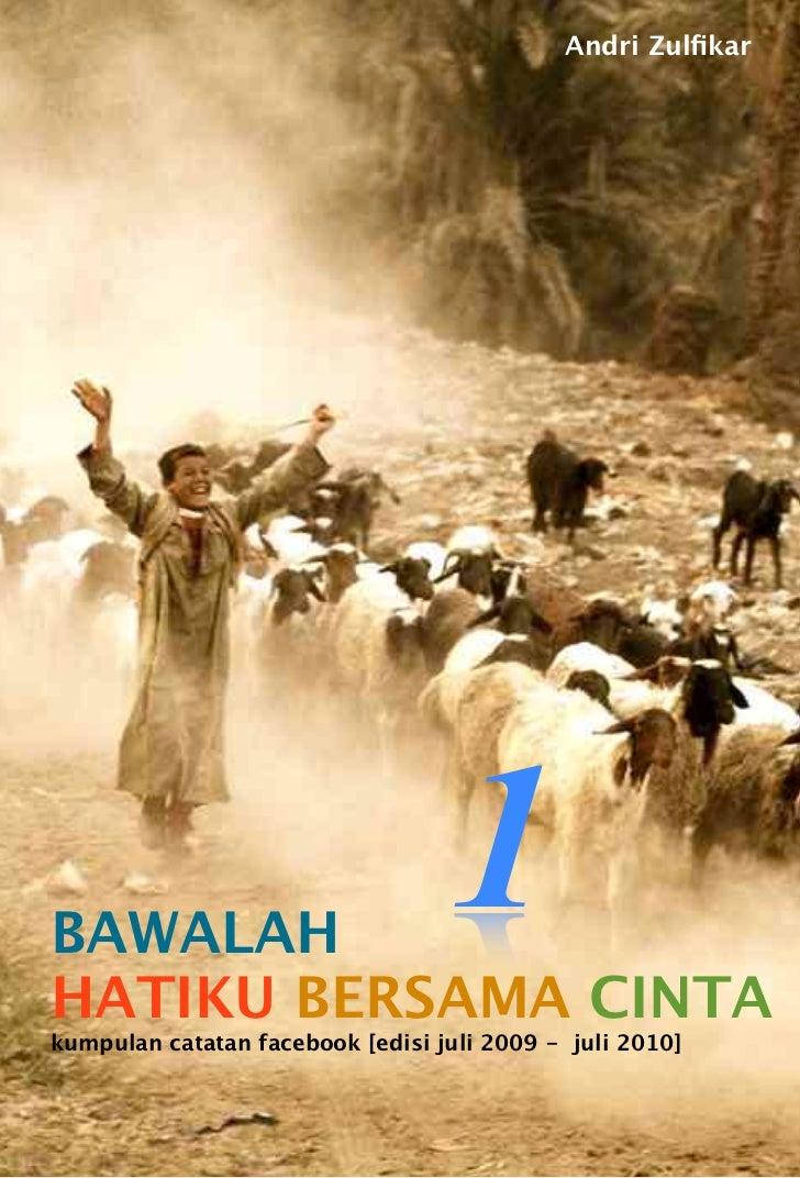 Andri ZulfikarBAWALAH                                  1HATIKU BERSAMA CINTAkumpulan catatan facebook [edisi juli 2009 - ju...