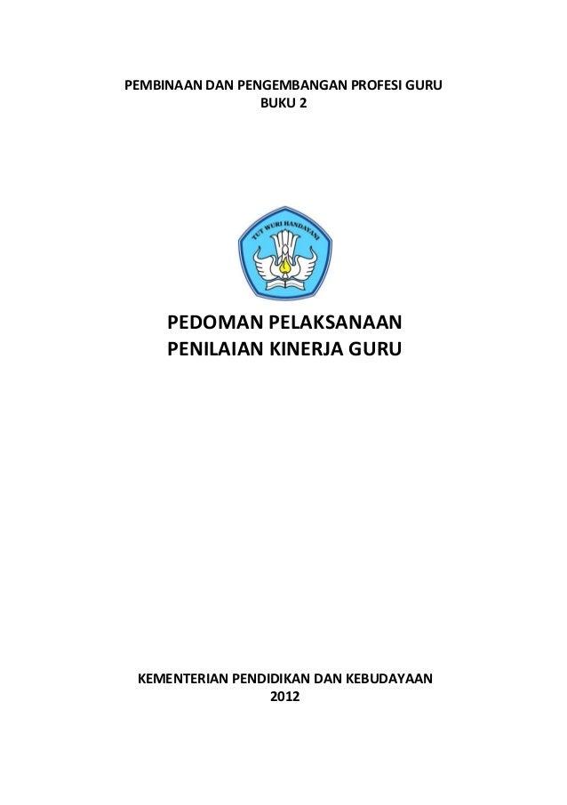 PEMBINAAN DAN PENGEMBANGAN PROFESI GURU                 BUKU 2     PEDOMAN PELAKSANAAN     PENILAIAN KINERJA GURU KEMENTER...