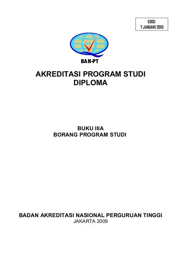 EDISI 7 JANUARI 2010  BA N-PT  AKREDITASI PROGRAM STUDI DIPLOMA  BUKU IIIA BORANG PROGRAM STUDI  BADAN AKREDITASI NASIONAL...
