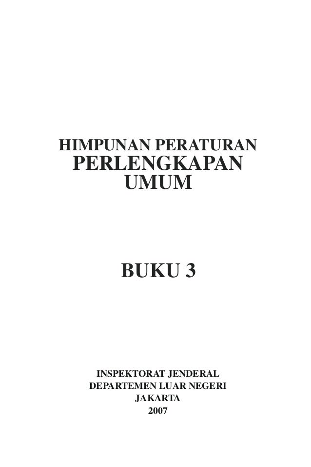 HIMPUNAN PERATURAN PERLENGKAPAN     UMUM       BUKU 3   INSPEKTORAT JENDERAL  DEPARTEMEN LUAR NEGERI         JAKARTA      ...