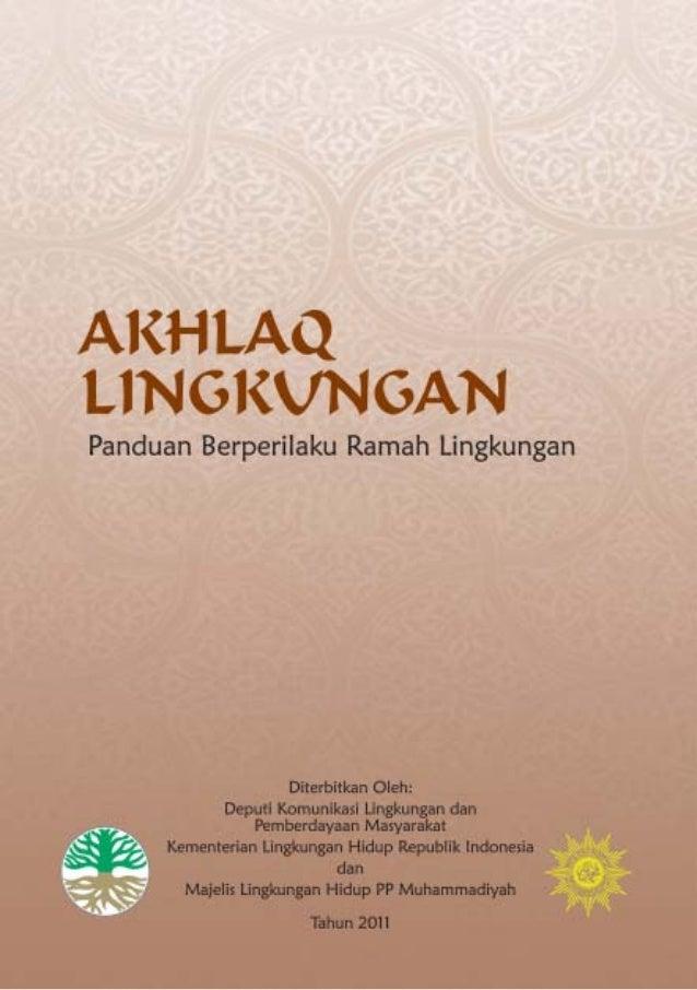AKHLAQ LINGKUNGAN:Panduan Berperilaku Ramah Lingkungan        Berperilaku Ramah Lingkungan                    Diterbitkan ...