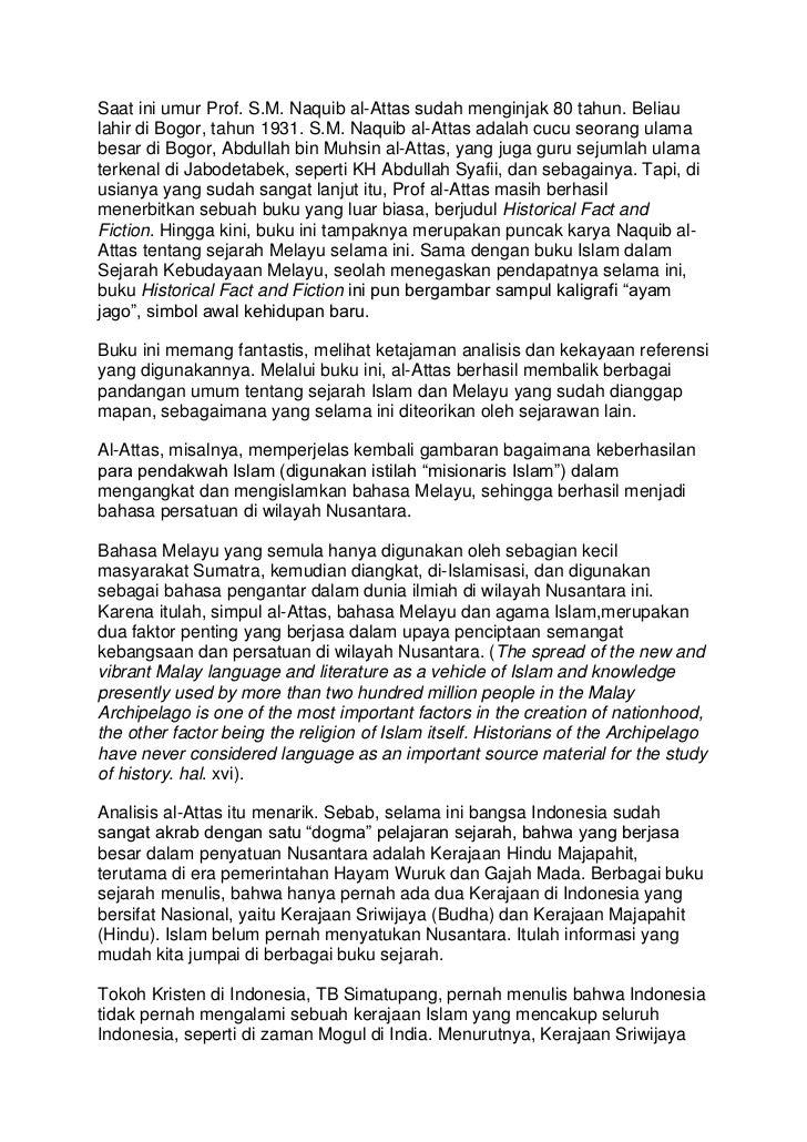 Saat ini umur Prof. S.M. Naquib al-Attas sudah menginjak 80 tahun. Beliaulahir di Bogor, tahun 1931. S.M. Naquib al-Attas ...