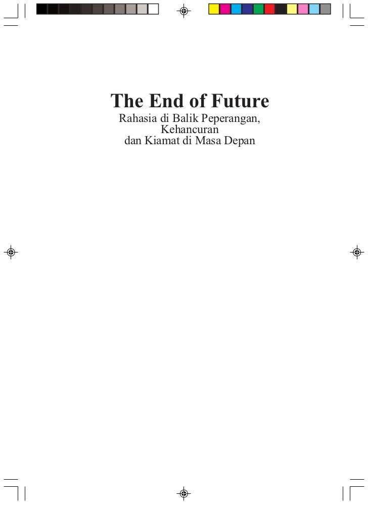 The End of Future              Rahasia di Balik Peperangan,                      Kehancuran               dan Kiamat di Ma...