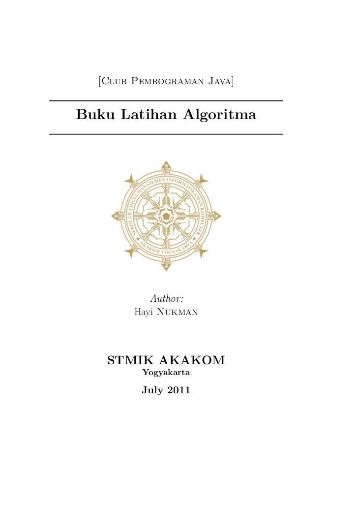 [Club Pemrograman Java]Buku Latihan Algoritma           Author:        Hayi Nukman   STMIK AKAKOM         Yogyakarta      ...