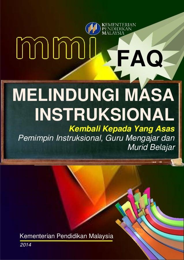 FAQ MELINDUNGI MASA INSTRUKSIONAL Kembali Kepada Yang Asas Pemimpin Instruksional, Guru Mengajar dan Murid Belajar  Kement...