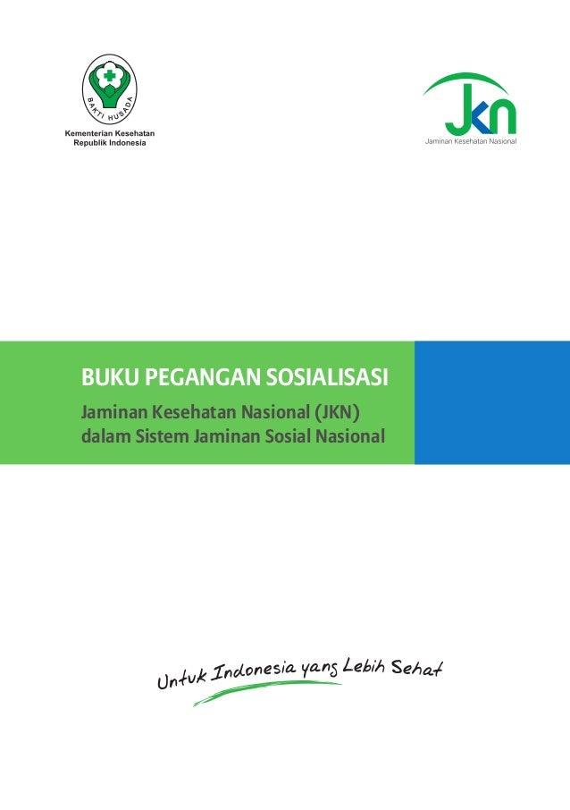 BUKU PEGANGAN SOSIALISASI Jaminan Kesehatan Nasional (JKN) dalam Sistem Jaminan Sosial Nasional