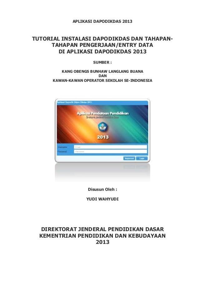 APLIKASI DAPODIKDAS 2013  TUTORIAL INSTALASI DAPODIKDAS DAN TAHAPANTAHAPAN PENGERJAAN/ENTRY DATA DI APLIKASI DAPODIKDAS 20...