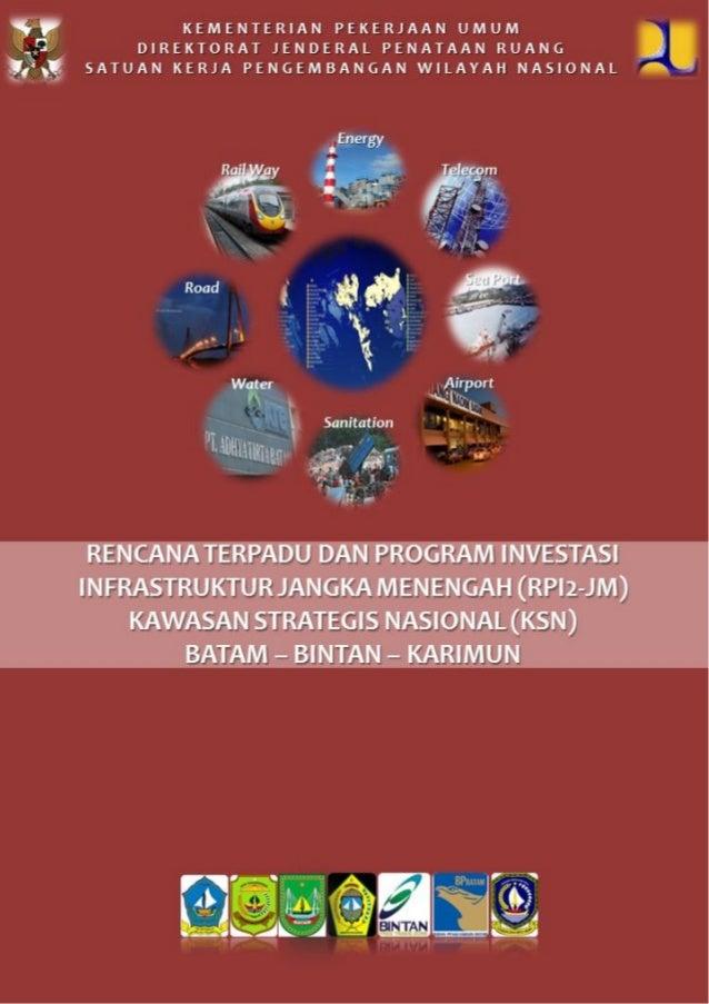 Buku Penyepakatan Rencana Terpadu Dan Program Investasi Infrastruktur Jangka Menengah (RPI2JM) Kawasan Strategis Nasional (KSN) Batam Bintan Karimun