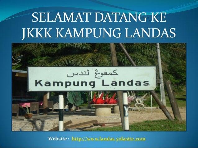 SELAMAT DATANG KE JKKK KAMPUNG LANDAS Website : http://www.landas.yolasite.com