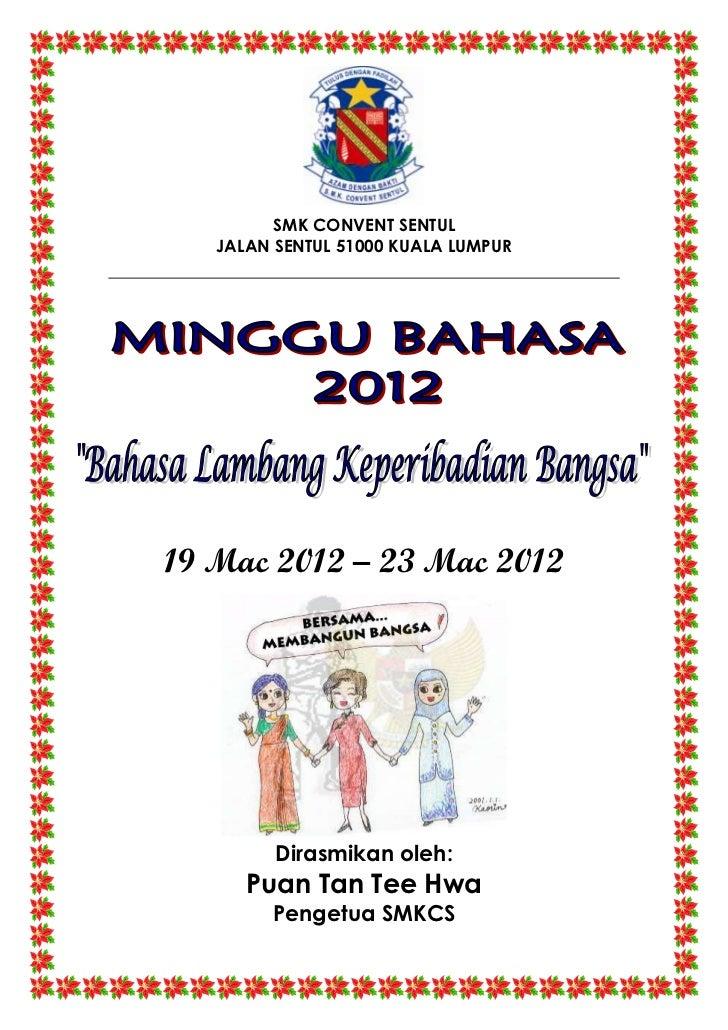 SMK CONVENT SENTUL   JALAN SENTUL 51000 KUALA LUMPUR19 Mac 2012 – 23 Mac 2012         Dirasmikan oleh:      Puan Tan Tee H...